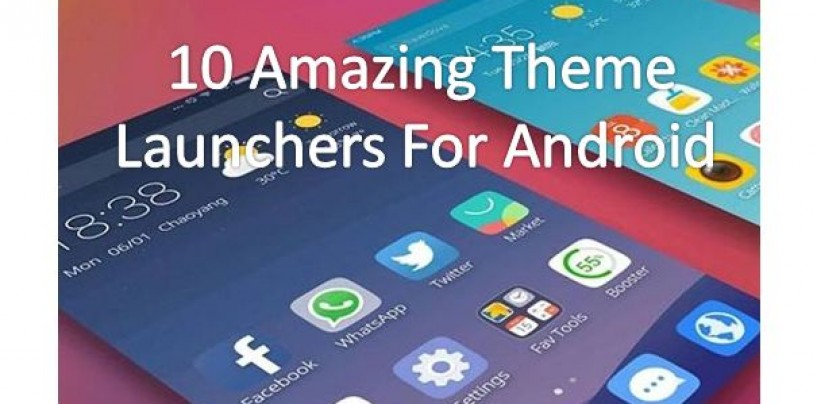 10 Amazing Theme Launchers For Android