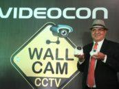 Videocon launches CCTV brand WallCam, enters Security, Surveillance market